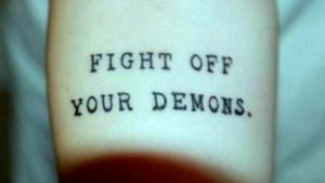 """Quote: """"Fight off your demons"""" #quote #quotetattoo #demons #innerdemons"""