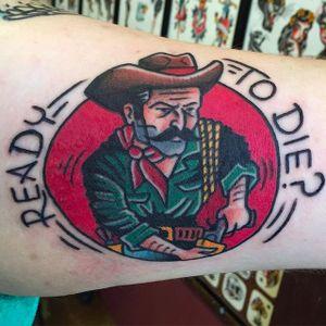 Ready to Die? Cowboy Tattoo by Pancho #PanchosPlacas #Oldschool #Traditional #Cowboytattoo #cowboy