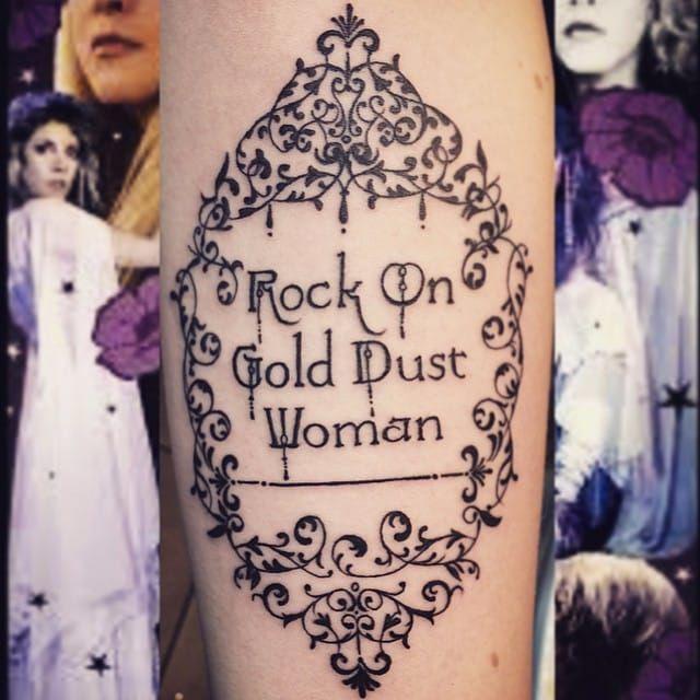 Rock on gold dust woman. Tattoo by Shannon O'Shea. #decorative #blackwork #lettering #StevieNicks #ShannonOShea